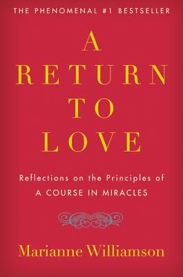 "Return To Love: Reflections On The Principles Of ""A Course I"