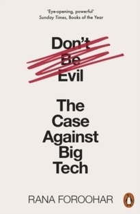 Don't Be Evil - Rana Foroohar