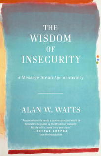 The Wisdom of Insecurity - Alan W. Watts