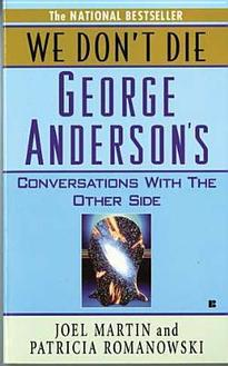 We Don't Die: George Anderson's Conversations With The Other