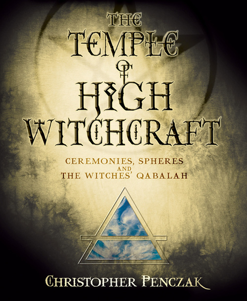 Temple of high witchcraft - ceremonies, spheres and the witches qabalah