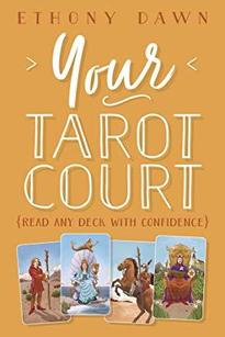 Your Tarot Court: Read Any Deck With Confidence