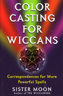 Color Casting For Wiccans: Correspondences For More Powerful Spells