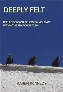 Deeply Felt : Religion & Violence within the Anarchist Turn