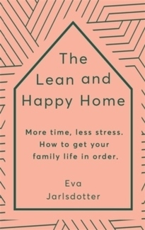 The Lean and Happy Home - Eva Jarlsdotter