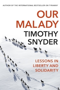 Our Malady - Timothy Snyder