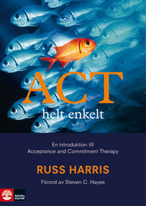 ACT helt enkelt - en introduktion till Acceptance and Commitment Therapy