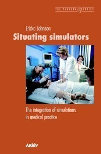 Situating simulators : the integration of simulations in medical practice