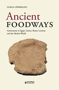 Ancient foodways : gastronomy in Egypt, Greece, Rome, Luristan and the Musl