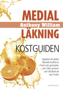 Medial läkning : kostguiden - Anthony William
